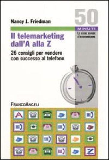 Il telemarketing dall'A alla Z. 26 consigli utili per vendere con successo al telefono - Nancy Friedman pdf epub