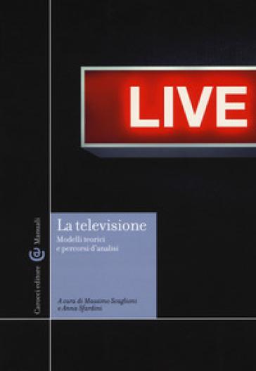 La televisione. Modelli teorici e percorsi di analisi - M. Scaglioni |