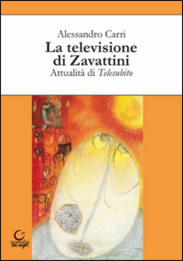 La televisione di Zavattini. Attualità di Telesubito - Alessandro Carri pdf epub