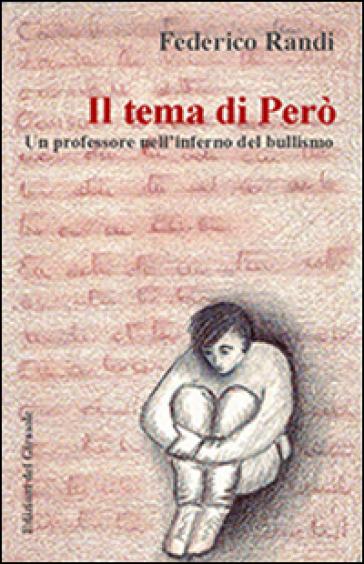 Il tema di Però. Un professore nell'inferno del bullismo - Federico Randi |