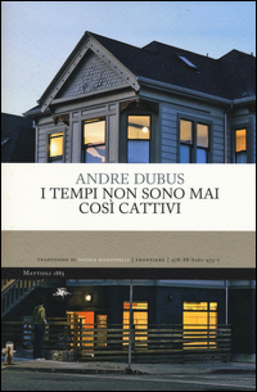 I tempi non sono mai così cattivi - Andre Dubus |