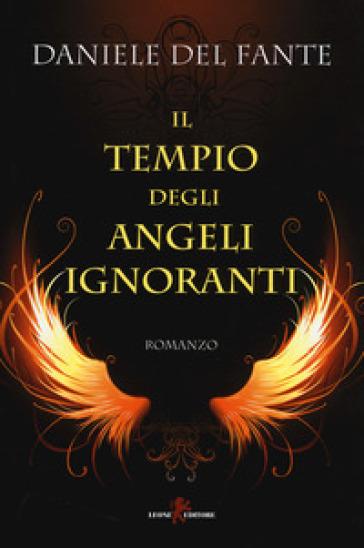 Il tempio degli angeli ignoranti - Daniele Del Fante |