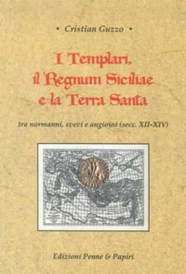 I templari, il Regnum Siciliae e la Terra Santa. Tra normanni, svevi e angioini (secc. XII-XIV)
