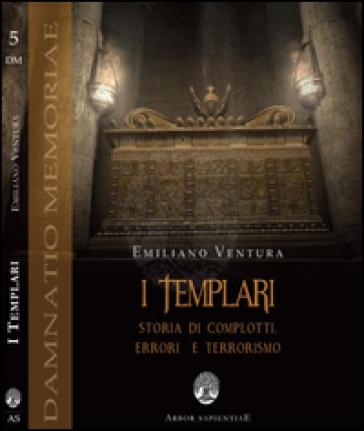 I templari. Storia di complotti, errori e terrorismo - Emiliano Ventura | Rochesterscifianimecon.com