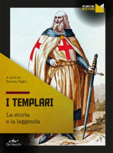 I templari. La storia e la leggenda - Fausta Vaghi |