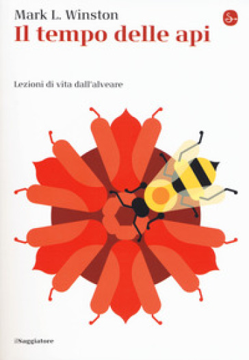 Il tempo delle api. Lezioni di vita dall'alveare - Mark L. Winston |