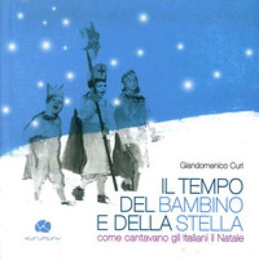 Il tempo del bambino e della stella. Come cantavano gli italiani il Natale. Con CD Audio - Giandomenico Curi |