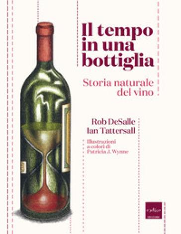 Il tempo in una bottiglia. Storia naturale del vino - Ian Tattersall pdf epub