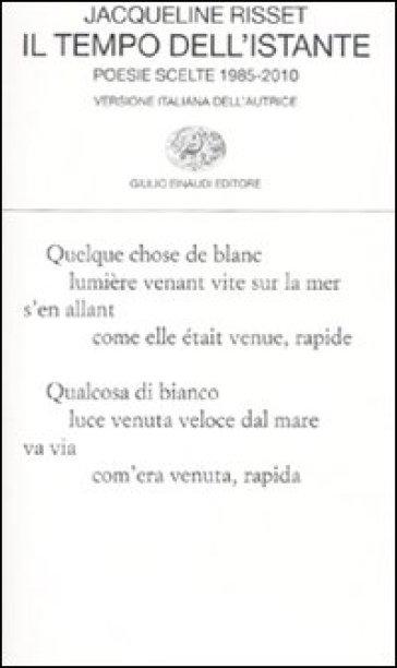 Il tempo dell'istante. Poesie scelte 1985-2010. Testo francese a fronte - Jacqueline Risset  
