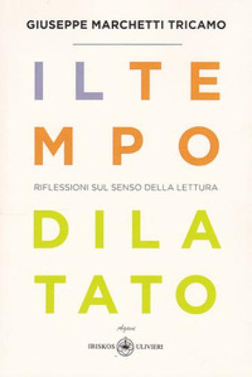 Il tempo dilatato. Riflessioni sul senso della lettura - Giuseppe Marchetti Tricamo |