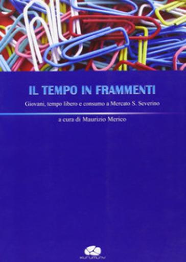 Il tempo in frammenti. Giovani, tempo libero e consumo a Mercato S. Severino - M. Merico |