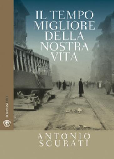 Il tempo migliore della nostra vita - Antonio Scurati  