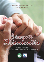E tempo di misericordia. Come vivere dell'intercessione reciproca