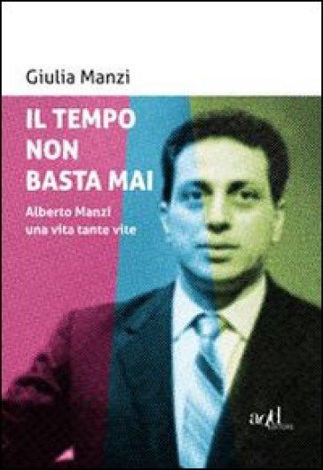 Il tempo non basta mai. Alberto Manzi, una vita tante vite - Giulia Manzi | Thecosgala.com