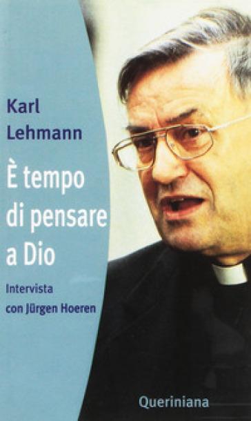 E tempo di pensare a Dio. Intervista con Jurgen Hoeren - Karl Lehmann |