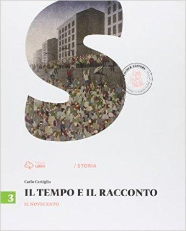 Il tempo e il racconto. Per la Scuola media. Con e-book. Con espansione online. 3: Il Novecento - Carlo Cartiglia | Rochesterscifianimecon.com