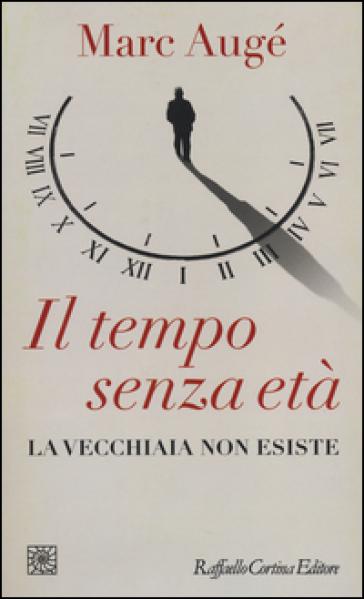 Il tempo senza età. La vecchiaia non esiste - Marc Augé | Ericsfund.org