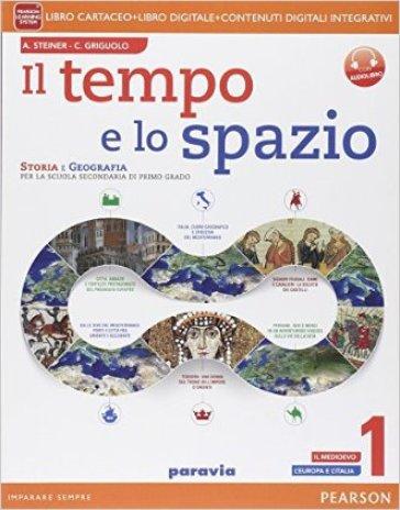 Il tempo e lo spazio. Per la Scuola media. Con e-book. Con espansione online. 1. - Alberto Steiner | Jonathanterrington.com