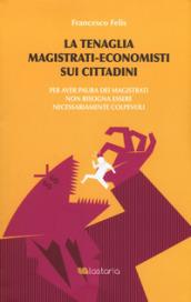 La tenaglia magistrati-economisti sui cittadini. Per aver paura dei magistrati non bisogna...
