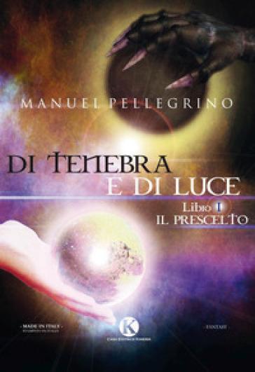 Di tenebra e di luce. 1: Il prescelto - Manuel Pellegrino |
