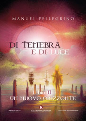 Di tenebra e di luce. 2: Un nuovo orizzonte - Manuel Pellegrino   Rochesterscifianimecon.com