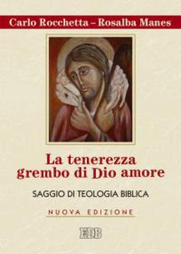 La tenerezza grembo di Dio amore. Saggio di teologia biblica - Carlo Rocchetta   Kritjur.org