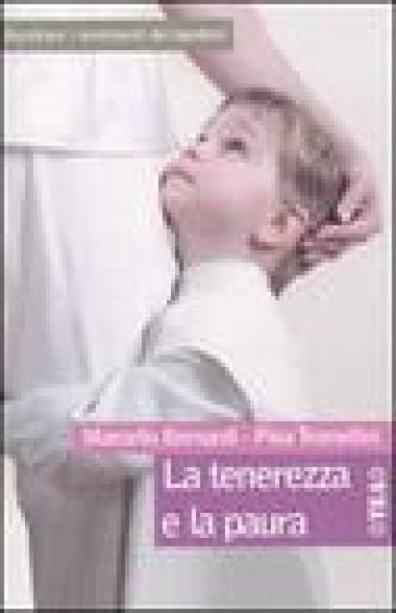 La tenerezza e la paura. Ascoltare i sentimenti dei bambini - Marcello Bernardi |