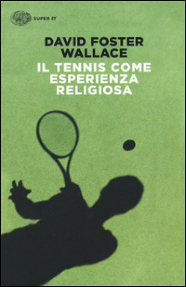 Il tennis come esperienza religiosa - David Foster Wallace  