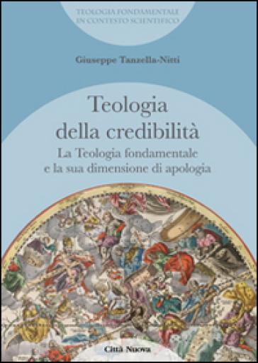 La teologia fondamentale e la sua dimensione di apologia. Teologia della credibilità