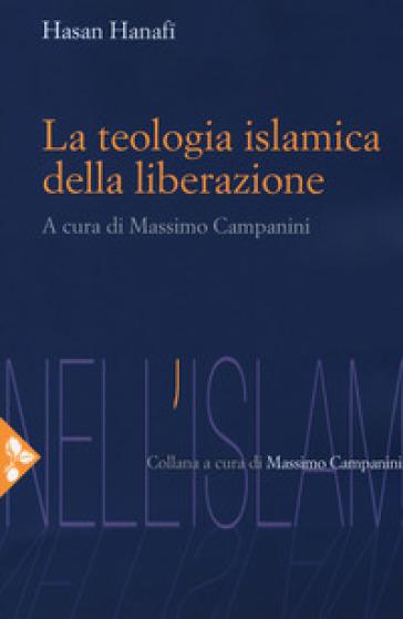 La teologia islamica della liberazione - Hasan Hanafi |
