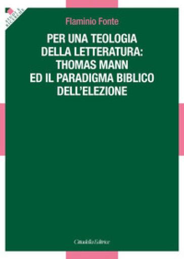 Per una teologia della letteratura: Thomas Mann e il paradigma biblico dell'elezione - Flaminio Fonte   Kritjur.org