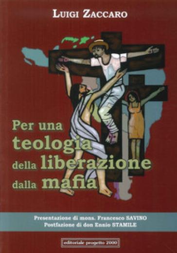 Per una teologia della liberazione dalla mafia. Prologo giuridico-filosofico, epilogo teologale-cristologico - Luigi Zaccaro | Kritjur.org