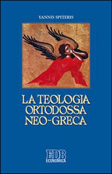 La teologia ortodossa neo-greca - Yannis Spiteris |