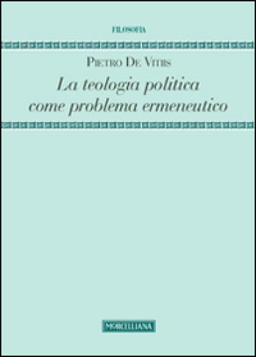 La teologia politica come problema ermeneutico - Pietro De Vitiis |
