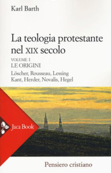 La teologia protestante nel XIX secolo. 1: Le origini - Karl Barth | Kritjur.org