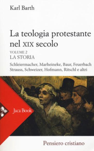 La teologia protestante nel XIX secolo. 2: La storia - Karl Barth  