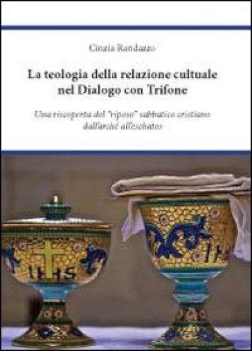 La teologia della relazione culturale nel dialogo con Trifone - Cinzia Randazzo |