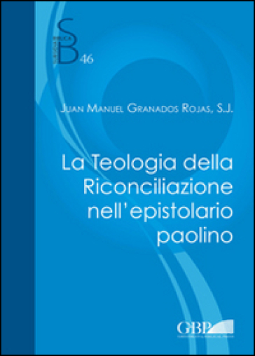 La teologia della riconciliazione nell'epistolario paolino - Juan M. Granados Rojas |