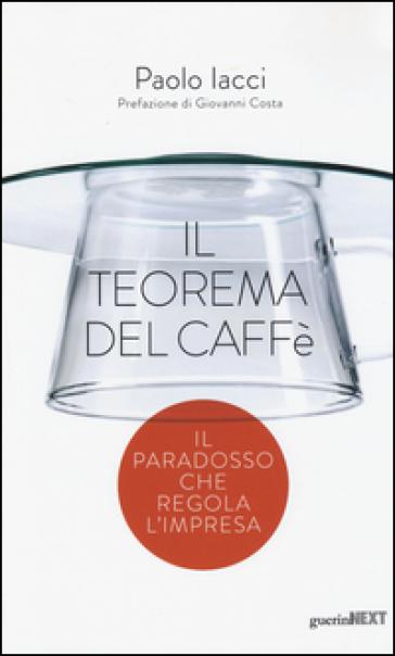 Il teorema del caffè. Il paradosso che regola l'impresa - Paolo Iacci | Ericsfund.org