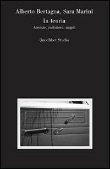 In teoria. Assenze, collezioni, angeli - Alberto Bertagna pdf epub