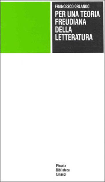 Per una teoria freudiana della letteratura - Francesco Orlando | Jonathanterrington.com