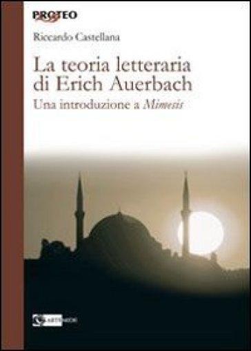 La teoria letteraria di Erich Auerbach. Una introduzione a «Mimesis» - Riccardo Castellana | Thecosgala.com