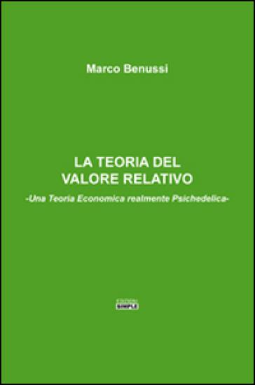 La teoria del valore relativo. Una teoria economica realmente psichedelica - Marco Benussi | Rochesterscifianimecon.com