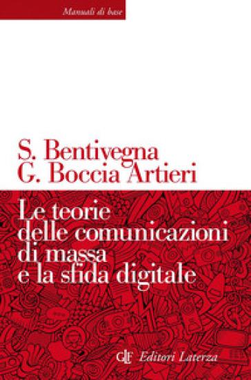 Le teorie delle comunicazioni di massa e la sfida digitale - Sara Bentivegna  