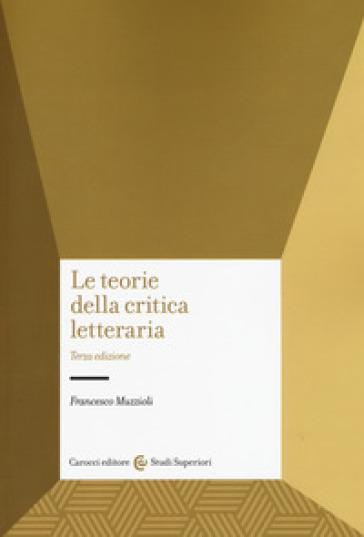 Le teorie della critica letteraria - Francesco Muzzioli  