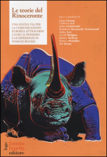 Le teorie del rinoceronte. Una nuova via per la comunicazione europea attraverso i guru, il pensiero e le esperienze di Pomilio Blumm