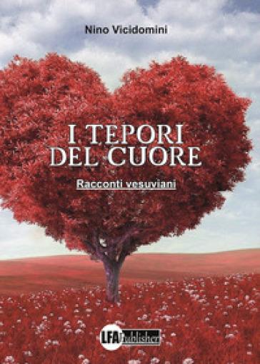 I tepori del cuore. Racconti vesuviani - Nino Vicidomini  