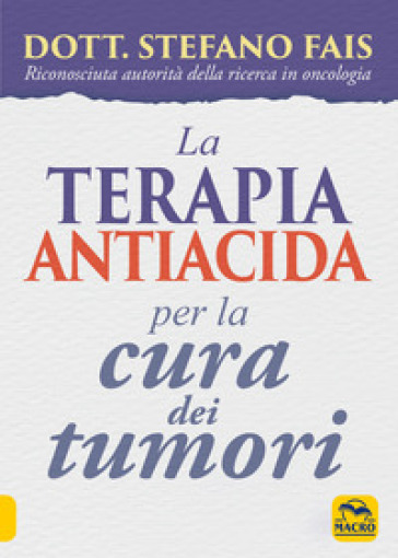 La terapia antiacida per la cura dei tumori - Stefano Fais | Ericsfund.org