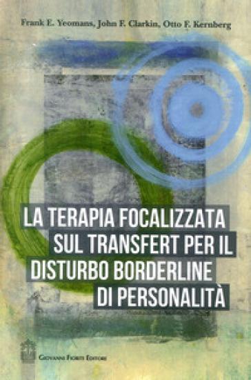 La terapia focalizzata sul transfert per il disturbo borderline di personalità - Frank E. Yeomans pdf epub