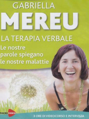La terapia verbale. Le nostre parole spiegano le nostre malattie. DVD - Gabriella Mereu | Rochesterscifianimecon.com